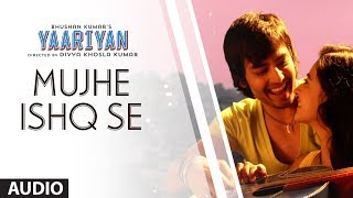 Mujhe Ishq Se - Full Song Audio - Yaariyan