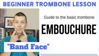 Beginner Trombone Lesson 2   Guide to Trombone Embouchure (Band Face)