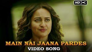 Main Nai Jaana Pardes  Sonakshi Sinha