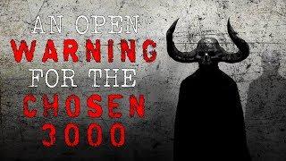 """""""An Open Warning for the Chosen 3000"""" Creepypasta"""
