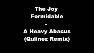 The Joy  Formidable -  A Heavy Abacus (Qulinez Remix)