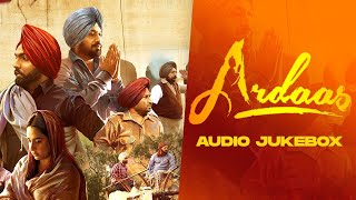 Ardaas (Audio Jukebox) | Ammy Virk | Mandy Takhar | Gurpreet Ghuggi | Latest Punjabi Movie 2020