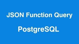 PostgreSQL JSON Function Query