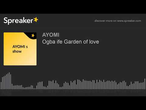 Ogba ife Garden of love (made with Spreaker)