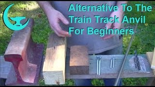 Alternative To The  Train Track Anvil For Beginners