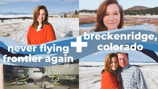 vlog | never flying Frontier Airlines again + breckenridge, co