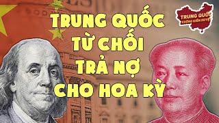 Trung Quốc Từ Chối Trả Nợ cho Hoa Kỳ | Trung Quốc Không Kiểm Duyệt