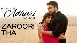Zaroori Tha - Song Video - Hamari Adhuri Kahani