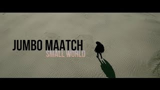 SMALL WORLD / JUMBO MAATCH