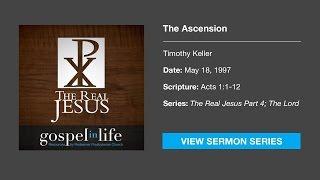 The Ascension – Timothy Keller [Sermon]
