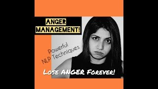 Anger Management Techniques-  How to manage Anger with  3 Powerful NLP Techniques