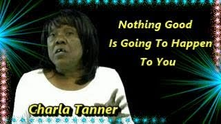 Charla Tanner-Nothing Good Is Going To Happen To You