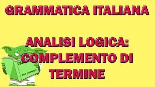 58. Grammatica italiana - Analisi logica: il complemento di termine