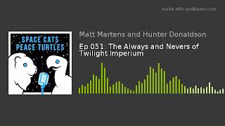 Ep 051: The Always and Nevers of Twilight Imperium