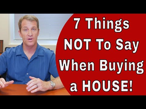 7 Things Not to Say When Buying a House!