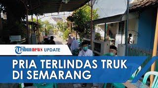 Pria Tewas Terlindas Truk di Semarang saat Menyeberang akibat Salah Jalan Pulang