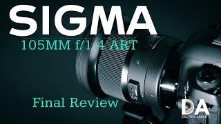 Sigma 105mm f/1.4 ART:  Dustin's Final Review | 4K