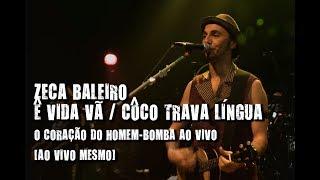 Zeca Baleiro - Ê vida vã / Côco trava língua (O coração do Homem-bomba ao vivo. Ao vivo mesmo!)