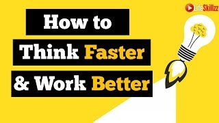 How to Think faster and work better