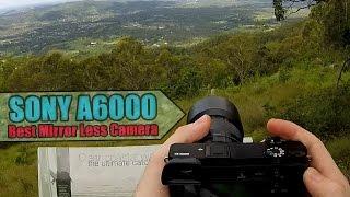 Sony A6000 Field Test/Review | Best Mirror Less Camera | DansTube.TV