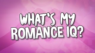 WHATS MY ROMANCE IQ?!