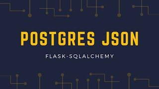 Intro to Postgres JSON Columns in Flask-SQLAlchemy
