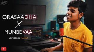 Orasaadha X Munbe vaa - Unplugged Mashup Cover By MD