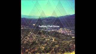 Field Division - 'Faultlines' (Official Audio)