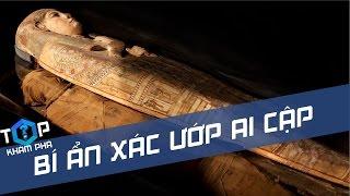 Giải mã bí ẩn xác ướp Ai Cập cổ đại - Sự thật về những lời nguyền chết chóc [Top 1 Khám Phá]
