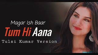 Tum Hi Aana Lyrics |Tulsi Kumar Version | Marjaavaan | Jubin