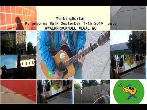 WalkingGuitar * My ongoing Walk * September 17th 2019 _cuts #WALKNROCKNOLL #EGAL_WO