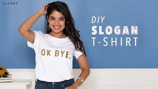 DIY Slogan T-shirt | T-shirt Hacks To Transform Your T-shirt!
