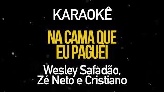 Na Cama Que Eu Paguei - Wesley Safadão Part. Zé Neto & Cristiano (Karaokê Version)