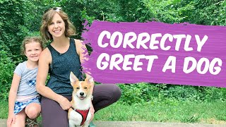 How To Correctly Approach & Greet A New Dog: Parents Teach Your Kids