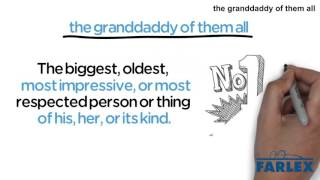 Wednesday June 7 2017 Idiom of the Day the granddaddy of them
