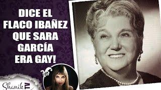 SARA GARCÍA ERA GAY, ESO DICE EL FLACO IBAÑEZ!!!