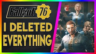 I Deleted All My Characters! (Fallout 76 Talk)