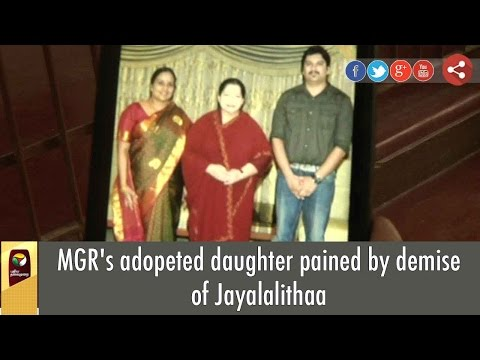 MGR's adopeted daughter pained by demise of Jayalalithaa