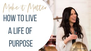 Make it Matter - How to Live a Life of Purpose - Christian Life Coach