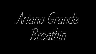 Ariana Grande   Breathin Lyrics