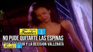 No Pude Quitarte las Espinas -Erick Escobar y La Decision Vallenata (Video Oficial ) /Discos Fuentes