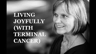 Living joyfully with terminal cancer