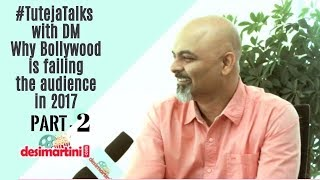 Part 2 | Why Bollywood is failing the audience in 2017 | #TutejaTalks with DM |