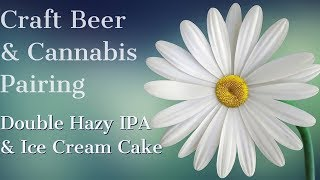 Craft Beer & Cannabis Pairing   Double Hazy IPA & Ice Cream Cake