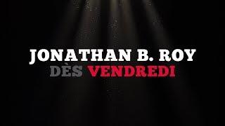 Ce vendredi: Jonathan B. Roy