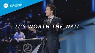 It's Worth The Wait | Joel Osteen