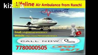 Lifeline Air Ambulance from Ranchi to Delhi Available in Lockdown