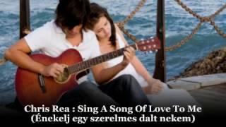 Chris Rea : Sing A Song Of Love To Me / Énekelj nekem egy szerelmes dalt (magyar felirattal)