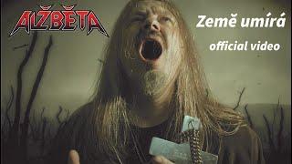Video Alžběta - Země umírá (official video)