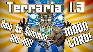 Terraria 1.3 Tutorial: How To Summon And KILL The Moon Lord! (PC)